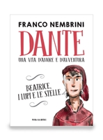 Dante: Una vita d'amore e d'avventura. Beatrice, i lupi e le stelle. Franco Nembrini | Libro | Itacalibri