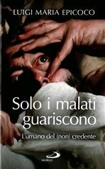 Solo i malati guariscono: L'umano del (non) credente. Luigi Maria Epicoco   Libro   Itacalibri