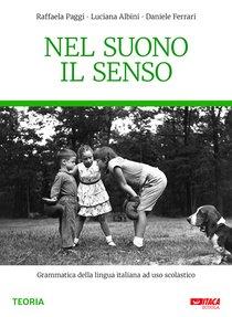 Nel suono il senso: Grammatica della lingua italiana ad uso scolastico. Raffaela Paggi, Luciana Albini, Daniele Ferrari | Libro | Itacalibri