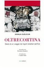 Oltrecortina: Diario di un viaggio nei regimi totalitaristi dell'Est. Annalia Guglielmi   Libro   Itacalibri