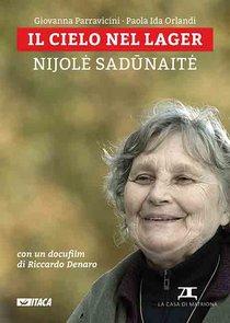 Il cielo nel lager. Con DVD: Nijolė Sadūnaitė. Giovanna Parravicini, Paola Ida Orlandi | Libro | Itacalibri