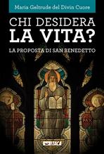 Chi desidera la vita?: La proposta di san Benedetto. Maria Geltrude del Divin Cuore   Libro   Itacalibri