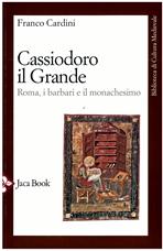 Cassiodoro il Grande: Roma, i barbari e il monachesimo. Franco Cardini | Libro | Itacalibri