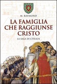 La famiglia che raggiunse Cristo: La saga di Cîteaux. M. Raymond | Libro | Itacalibri