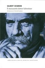È mezzanotte dottor Schweitzer - Gilbert Cesbron | Libro | Itacalibri