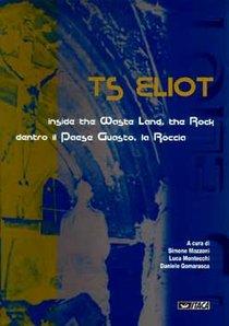 TS Eliot: Inside the Waste Land, the Rock, dentro il paese guasto, la Roccia. AA.VV. | Libro | Itacalibri