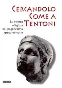 Cercandolo come a tentoni: La ricerca religiosa nel paganesimo greco-romano. AA.VV. | Libro | Itacalibri