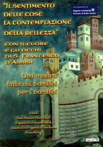 Il sentimento delle cose la contemplazione della bellezza: Con il cuore e gli occhi di S. Francesco d'Assisi. AA.VV. | Libro | Itacalibri
