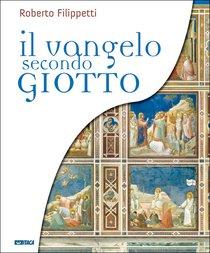 Il Vangelo secondo Giotto: La vita di Gesù raccontata ai ragazzi attraverso gli affreschi della cappella degli Scrovegni. Roberto Filippetti | Libro | Itacalibri