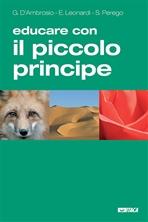 Educare con Il Piccolo Principe: di Antoine de Saint-Exupéry. Gianfranco D'Ambrosio, Sara Perego, Enrico Leonardi | Libro | Itacalibri