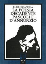 La poesia decadente. Pascoli e D'Annunzio - Elio Gioanola | Libro | Itacalibri