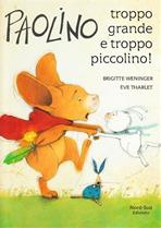 Paolino, troppo grande e troppo piccolino! - Brigitte Weninger | Libro | Itacalibri