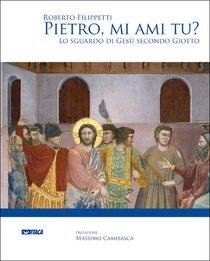 Pietro, mi ami tu?: Lo sguardo di Gesù secondo Giotto. Roberto Filippetti | Libro | Itacalibri