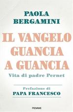 Il Vangelo guancia a guancia: Vita di padre Stefano Pernet. Paola Bergamini | Libro | Itacalibri