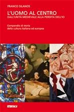 L'uomo al centro - cofanetto: Dall'unità medievale alla perdita dell'io. Franco Silanos | Libro | Itacalibri