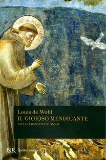 Il gioioso mendicante: Vita di Francesco d'Assisi. Louis de Wohl | Libro | Itacalibri
