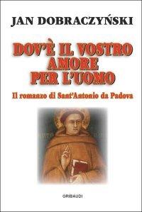 Dov'è il vostro amore per l'uomo: Il romanzo di Sant'Antonio di Padova. Jan Dobraczynski | Libro | Itacalibri