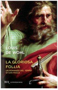 La gloriosa follia: Un romanzo del tempo di san Paolo. Louis de Wohl | Libro | Itacalibri