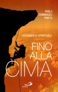Fino alla cima: Testamento spirituale. Paolo Dominguez Prieto | Libro | Itacalibri