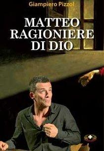 Matteo: Ragioniere di Dio. Giampiero Pizzol | Libro | Itacalibri
