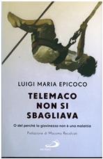 Telemaco non si sbagliava: O del perché la giovinezza non è una malattia. Luigi Maria Epicoco   Libro   Itacalibri