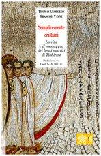 Semplicemente cristiani: La vita e il messaggio dei beati martiri di Tibhirine. François Vayne, Thomas Georgeon | Libro | Itacalibri