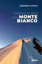 Chicchi di riso sul Monte Bianco - Samuele Lucchi | Libro | Itacalibri
