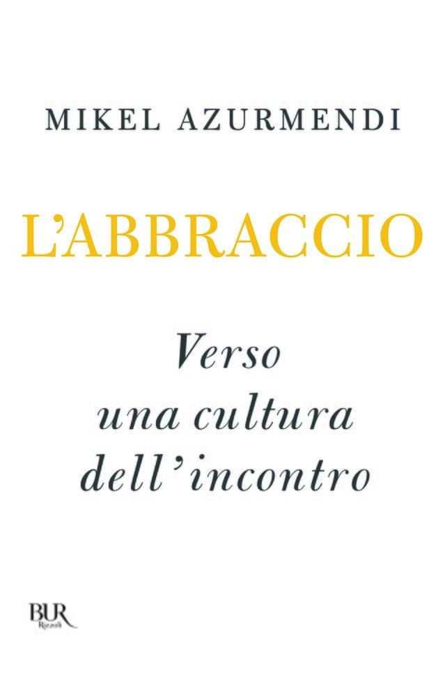 L'abbraccio: Verso una cultura dell'incontro. Mikel Azurmendi | Libro | Itacalibri