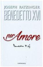 Per amore - Joseph Ratzinger, Benedetto XVI | Libro | Itacalibri