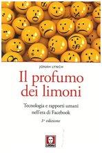 Il profumo dei limoni: Tecnologia e rapporti umani nell'era di Facebook. Jonah Lynch | Libro | Itacalibri
