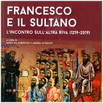 Francesco e il sultano. L'incontro sull'altra riva (1219-2019) - AA.VV.   Libro   Itacalibri
