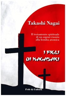 I figli di Nagasaki: Il testamento spirituale di un sopravvissuto alla bomba atomica. Takashi Nagai | Libro | Itacalibri