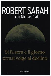Si fa sera e il giorno ormai volge al declino - Nicolas Diat, Robert Sarah | Libro | Itacalibri
