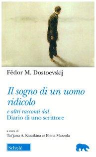 Il sogno di un uomo ridicolo: e altri racconti dal Diario di uno scrittore. Fëdor M. Dostoevskij | Libro | Itacalibri