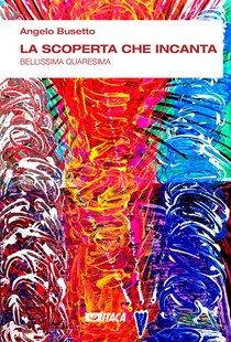 La scoperta che incanta: Bellissima quaresima. Angelo Busetto | Libro | Itacalibri
