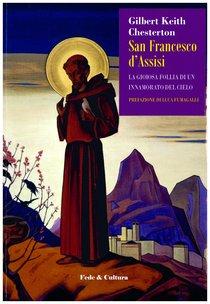 San Francesco d'Assisi: La gioiosa follia di un innamorato del cielo. Gilbert Keith Chesterton   Libro   Itacalibri
