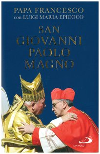 San Giovanni Paolo Magno - Papa Francesco (Jorge Mario Bergoglio), Luigi Maria Epicoco | Libro | Itacalibri