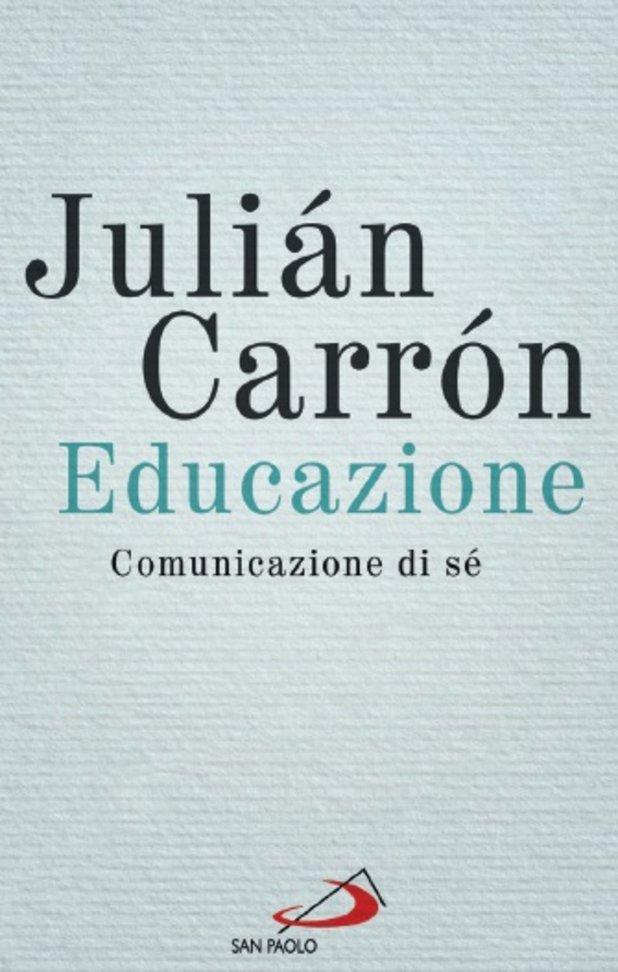 Educazione: Comunicazione di sé. Julián Carrón | Libro | Itacalibri