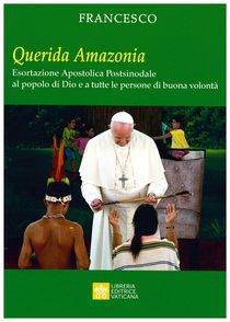 Querida Amazonia: Esortazione Apostolica Postsinodale al popolo di Dio e a tutte le persone di buona volontà. Papa Francesco (Jorge Mario Bergoglio) | Libro | Itacalibri