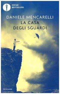La casa degli sguardi - Daniele Mencarelli | Libro | Itacalibri
