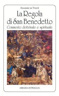 La Regola di san Benedetto: Commentario dottrinale e spirituale   Libro   Itacalibri