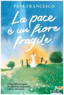 La pace è un fiore fragile - Papa Francesco (Jorge Mario Bergoglio) | Libro | Itacalibri