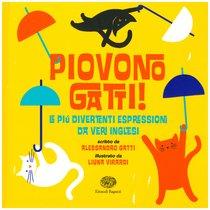 Piovono gatti!: Le più divertenti espressioni da veri inglesi. Alessandro Gatti | Libro | Itacalibri
