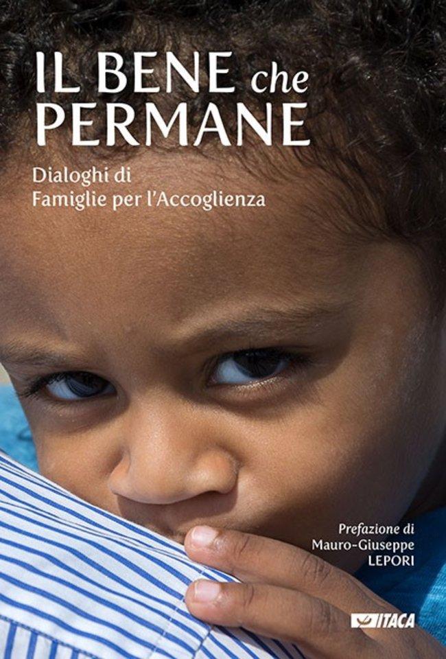 Il bene che permane: Dialoghi di Famiglie per l'Accoglienza. AA.VV. | Libro | Itacalibri