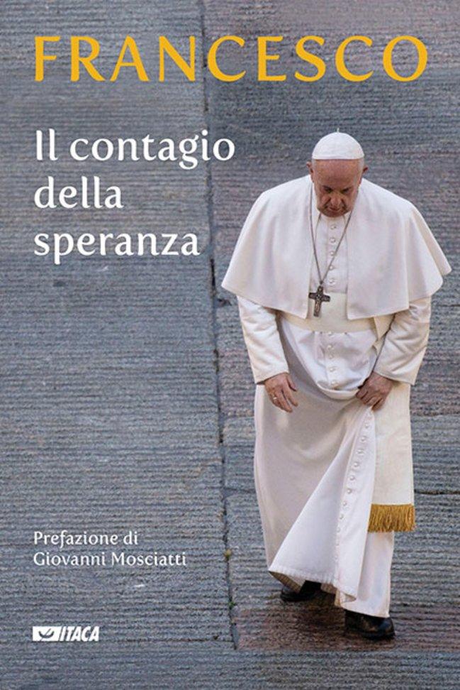 Il contagio della speranza - Papa Francesco (Jorge Mario Bergoglio) | Libro | Itacalibri