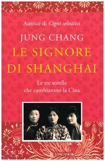 Le signore di Shangai: Le tre sorelle che cambiarono la Cina. Jung Chang | Libro | Itacalibri