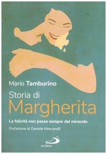 Storia di Margherita: La felicità non passa sempre dal miracolo | Libro | Itacalibri