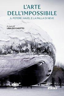 L'arte dell'impossibile: Il potere, Havel e la palla di neve. AA.VV. | Libro | Itacalibri