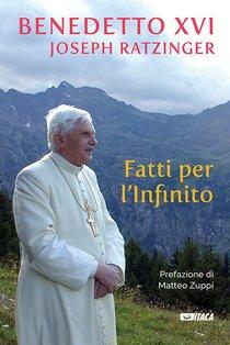 Fatti per l'Infinito - Benedetto XVI/Joseph Ratzinger | Libro | Itacalibri