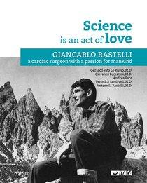 Science is an act of love: Giancarlo Rastelli, a cardiac surgeon with a passion for mankind. Veronica Sandroni, Andrea Pace, Gerardo Vito Lo Russo, Giovanni Lucertini, Antonella Rastelli | Libro | Itacalibri